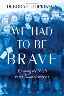 We Had to Be Brave: Escaping the Nazis on the Kindertransport (Scholastic Focus) : Escaping the Nazis on the Kindertransport, Hardback Book