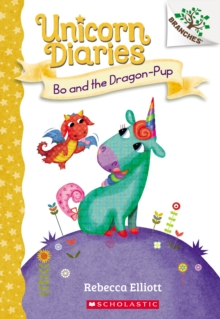 Bo and the Dragon-Pup: A Branches Book (Unicorn Diaries #2), Paperback Book
