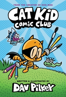Cat Kid Comic Club: the new blockbusting bestseller from the creator of Dog Man, Hardback Book