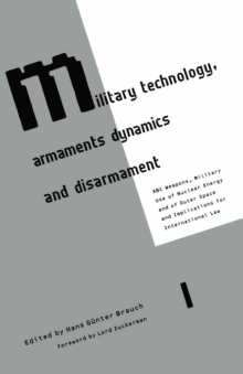 Military Technology, Armaments Dynamics and Disarmament : ABC Weapons, Military Use of Nuclear Energy and of Outer Space and Implications for International Law, PDF eBook