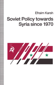 Soviet Policy towards Syria since 1970, PDF eBook