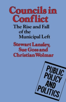 Councils in Conflict : The Rise and Fall of the Municipal Left, PDF eBook