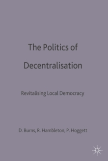 The Politics of Decentralisation : Revitalising Local Democracy, PDF eBook