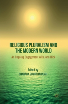 Religious Pluralism and the Modern World : An Ongoing Engagement with John Hick, Paperback / softback Book