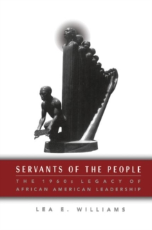 Servants of the People : The 1960s Legacy of African American Leadership, PDF eBook