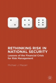 Rethinking Risk in National Security : Lessons of the Financial Crisis for Risk Management, Paperback / softback Book