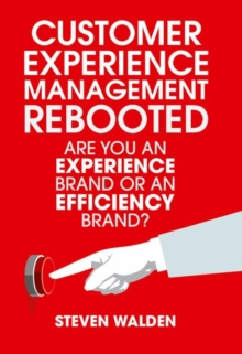 Customer Experience Management Rebooted : Are You an Experience Brand or an Efficiency Brand?, Hardback Book
