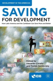 Saving for Development : How Latin America and the Caribbean Can Save More and Better, Paperback / softback Book