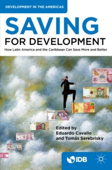 Saving for Development : How Latin America and the Caribbean Can Save More and Better, EPUB eBook