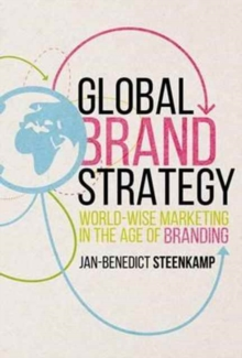 Global Brand Strategy : World-Wise Marketing in the Age of Branding, Hardback Book