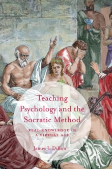 Teaching Psychology and the Socratic Method : Real Knowledge in a Virtual Age, Hardback Book