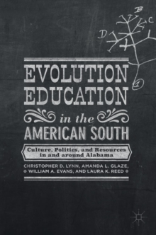Evolution Education in the American South : Culture, Politics, and Resources in and Around Alabama, Hardback Book