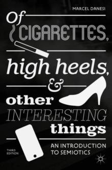 Of Cigarettes, High Heels, and Other Interesting Things : An Introduction to Semiotics, Paperback / softback Book