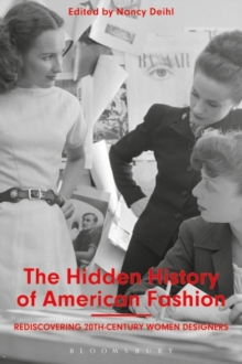 The Hidden History of American Fashion : Rediscovering 20th-century Women Designers, Paperback Book