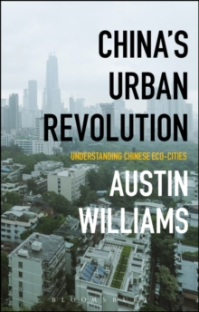China's Urban Revolution : Understanding Chinese Eco-Cities, Paperback Book