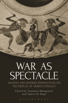 War as Spectacle : Ancient and Modern Perspectives on the Display of Armed Conflict, Paperback / softback Book