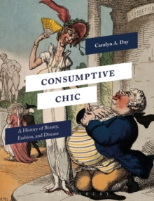 Consumptive Chic : A History of Beauty, Fashion, and Disease, Paperback Book