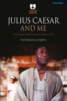 Julius Caesar and Me : Exploring Shakespeare's African Play, Paperback / softback Book