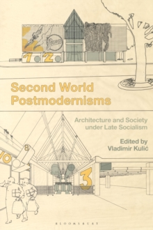 Second World Postmodernisms : Architecture and Society under Late Socialism, EPUB eBook
