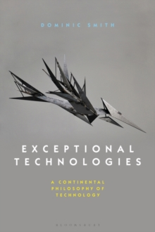 Exceptional Technologies : A Continental Philosophy of Technology, Paperback / softback Book