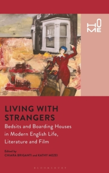 Living with Strangers : Bedsits and Boarding Houses in Modern English Life, Literature and Film, Hardback Book