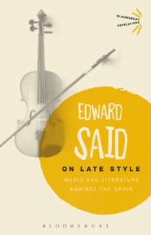 On Late Style : Music and Literature Against the Grain, PDF eBook