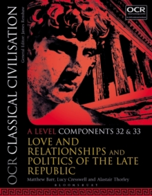 OCR Classical Civilisation A Level Components 32 and 33 : Love and Relationships and Politics of the Late Republic, Paperback / softback Book