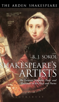 Shakespeare's Artists : The Painters, Sculptors, Poets and Musicians in his Plays and Poems, Hardback Book