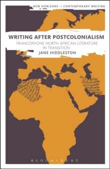 Writing After Postcolonialism : Francophone North African Literature in Transition, Hardback Book