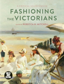 Fashioning the Victorians : A Critical Sourcebook, Hardback Book