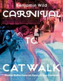 Carnival to Catwalk : Global Reflections on Fancy Dress Costume, Paperback / softback Book