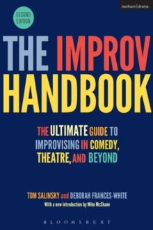The Improv Handbook : The Ultimate Guide to Improvising in Comedy, Theatre, and Beyond, Hardback Book