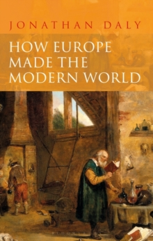 How Europe Made the Modern World : Creating the Great Divergence, Paperback / softback Book