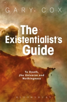 The Existentialist's Guide to Death, the Universe and Nothingness, Paperback / softback Book