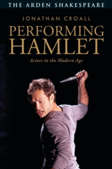 Performing Hamlet : Actors in the Modern Age, Paperback / softback Book