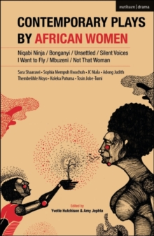 Contemporary Plays by African Women : Niqabi Ninja; Not That Woman; I Want to Fly; Silent Voices; Unsettled; Mbuzeni; Bonganyi, Paperback / softback Book