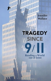 Tragedy Since 9/11 : Reading a World out of Joint, Paperback / softback Book