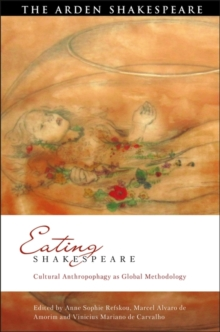 Eating Shakespeare : Cultural Anthropophagy as Global Methodology, Hardback Book