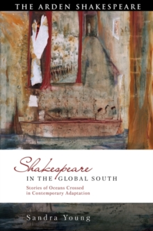 Shakespeare in the Global South : Stories of Oceans Crossed in Contemporary Adaptation, Hardback Book