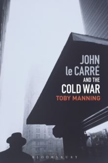 John le Carre and the Cold War, Hardback Book