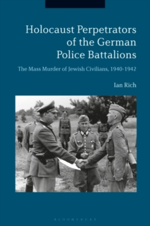 Holocaust Perpetrators of the German Police Battalions : The Mass Murder of Jewish Civilians, 1940-1942, Hardback Book