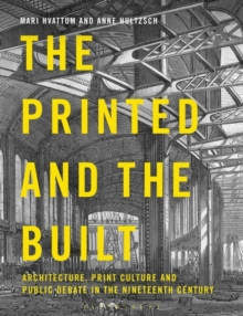 The Printed and the Built : Architecture, Print Culture and Public Debate in the Nineteenth Century, Hardback Book