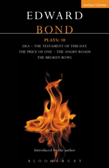 Bond Plays: 10 : Dea; The Testament of this Day; The Price of One; The Angry Roads; The Hungry Bowl, EPUB eBook