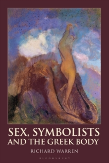 Sex, Symbolists and the Greek Body, Hardback Book