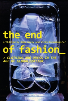The End of Fashion : Clothing and Dress in the Age of Globalization, PDF eBook