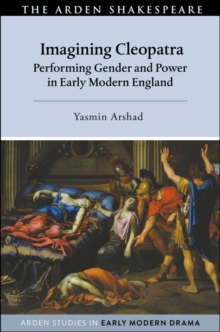 Imagining Cleopatra : Performing Gender and Power in Early Modern England, EPUB eBook