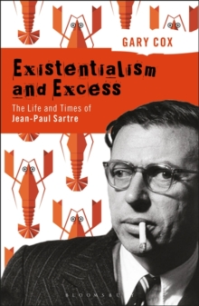 Existentialism and Excess: The Life and Times of Jean-Paul Sartre, Paperback / softback Book