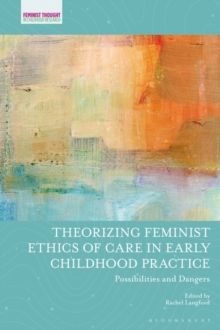 Theorizing Feminist Ethics of Care in Early Childhood Practice : Possibilities and Dangers, PDF eBook