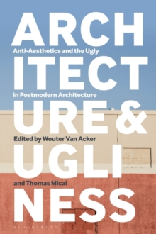 Architecture and Ugliness : Anti-Aesthetics and the Ugly in Postmodern Architecture, PDF eBook