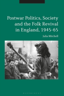 Postwar Politics, Society and the Folk Revival in England, 1945-65, PDF eBook